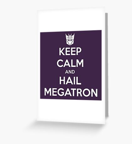 Keep Calm and Hail Megatron Greeting Card