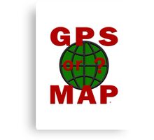 GPS or MAP? Canvas Print