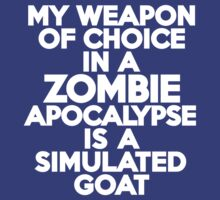 My weapon of choice in a Zombie Apocalypse is a simulated goat by onebaretree