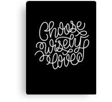 choose wisely love Canvas Print