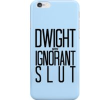 Dwight You Ignorant Slut! iPhone Case/Skin