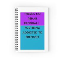 There's no rehab program for being addicted to freedom Spiral Notebook