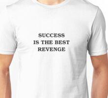 Sucess Is The Best Revenge Unisex T-Shirt