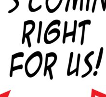 It's coming right for us!! Sticker