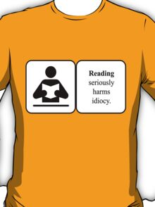 Reading harms idiocy T-Shirt