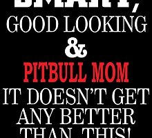 Smart, Good Looking & PITBULL MOM It Doesn't Get Any Better Than This! by inkedcreatively