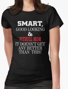 Smart, Good Looking & PITBULL MOM It Doesn't Get Any Better Than This! T-Shirt