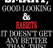 Smart, Good Looking & RABBITS It Doesn't Get Any Better Than This! by inkedcreatively