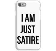 I am just satire iPhone Case/Skin