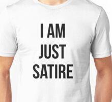 I am just satire Unisex T-Shirt