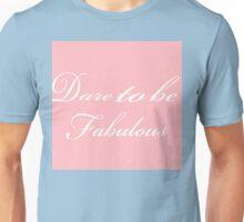 Dare To Be Fabulous Unisex T-Shirt