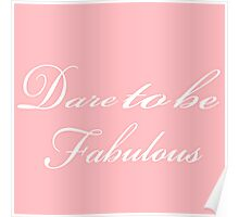 Dare To Be Fabulous Poster