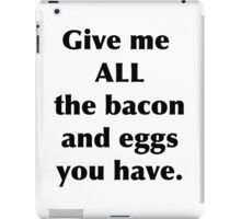 """Give me all the bacon and eggs you have"" - Ron Swanson iPad Case/Skin"