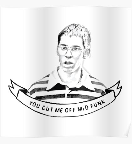 YOU CUT ME OFF MID-FUNK. Poster