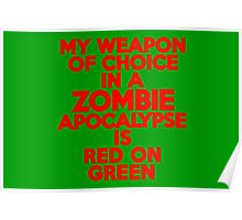 My weapon of choice in a Zombie Apocalypse is red on green Poster