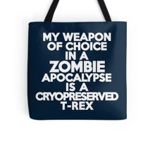 My weapon of choice in a Zombie Apocalypse is a cryopreserved T-Rex Tote Bag