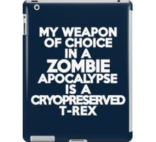 My weapon of choice in a Zombie Apocalypse is a cryopreserved T-Rex iPad Case/Skin