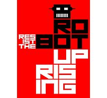 Resist the Robot Uprising Photographic Print