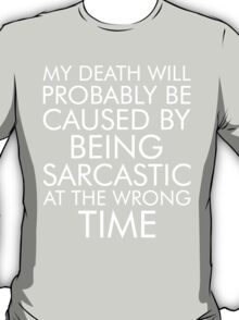 My Death Will Probably Caused By Being Sarcastic At The Wrong Time T-Shirt