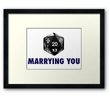 Marrying You Was a Critical Hit (d20 Role Playing Games) Framed Print