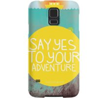 Say YES to your adventure Samsung Galaxy Case/Skin