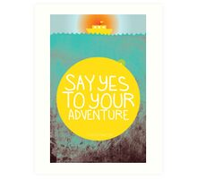 Say YES to your adventure Art Print