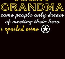 army grandma some people only dream of meeting their hero i spoiled mine by teeshirtz