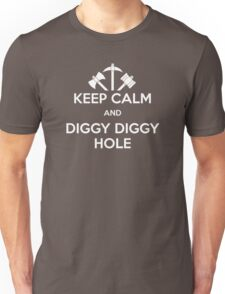 KEEP CALM AND DIGGY DIGGY HOLE Unisex T-Shirt