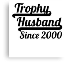 Trophy Husband Since 2000 Canvas Print