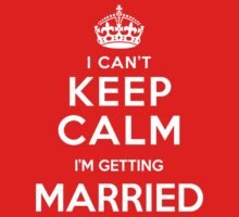 I Can't Keep Calm I'm Getting Married by deepdesigns