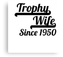 Trophy Wife Since 1950 Canvas Print