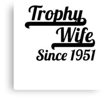 Trophy Wife Since 1951 Canvas Print