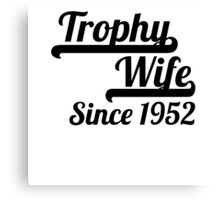 Trophy Wife Since 1952 Canvas Print
