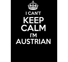 I can't keep calm I'm Austrian Photographic Print