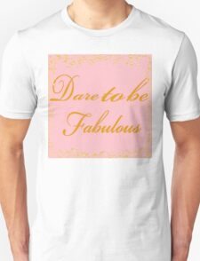 Dare To Be Fabulous #2 Unisex T-Shirt