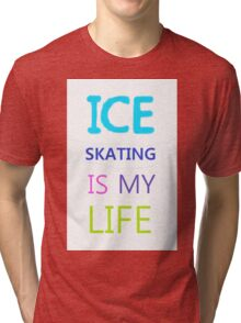 Ice Skating Is My Life Tri-blend T-Shirt