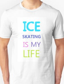 Ice Skating Is My Life Unisex T-Shirt