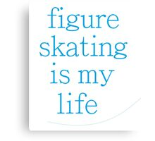 Figure Skating Is My Life Canvas Print