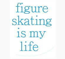 Figure Skating Is My Life Unisex T-Shirt