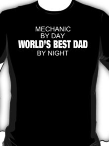 Mechanic By Day World's Best Dad By Night - Tshirts & Accessories T-Shirt