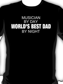 Musician By Day World's Best Dad By Night - Tshirts & Accessories T-Shirt