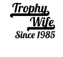 Trophy Wife Since 1985 Photographic Print