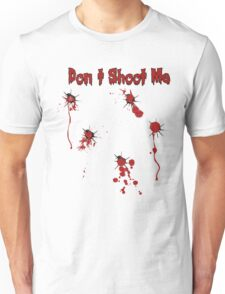 Don`t Shoot Me  Unisex T-Shirt