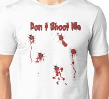 Don`t Shoot Me  Unisex T-Shirt
