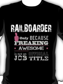 Railboarder Only Because Freaking Awesome Is Not An Official Job Title - Custom Tshirts & Accessories T-Shirt