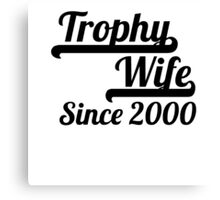 Trophy Wife Since 2000 Canvas Print
