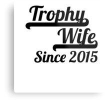 Trophy Wife Since 2015 Metal Print