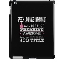 Speech Language Pathologist Only Because Freaking Awesome Is Not An Official Job Title - Custom Tshirts & Accessories iPad Case/Skin