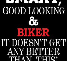 SMART GOOD LOOKING AND BIKER IT DOESN'T GET ANY BETTER THAN THIS by teeshoppy