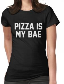 Pizza Is My Bae [White] Womens Fitted T-Shirt